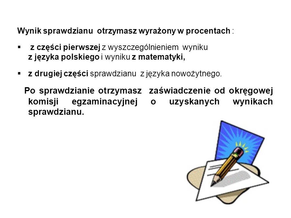 Wynik sprawdzianu otrzymasz wyrażony w procentach :  z części pierwszej z wyszczególnieniem wyniku z języka polskiego i wyniku z matematyki,  z drug
