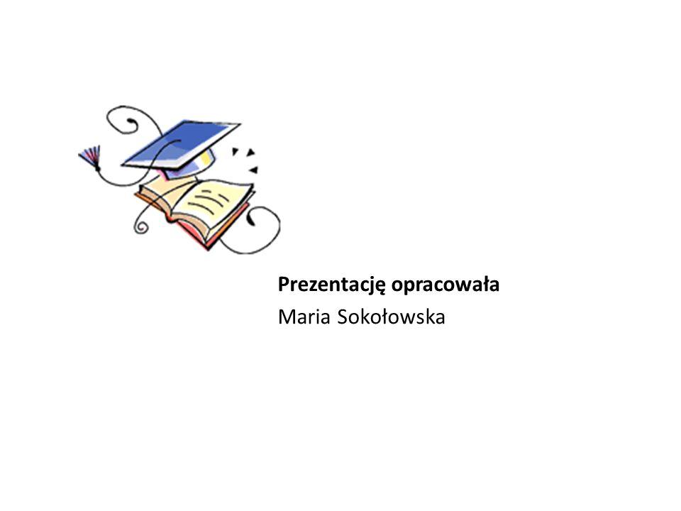 Prezentację opracowała Maria Sokołowska