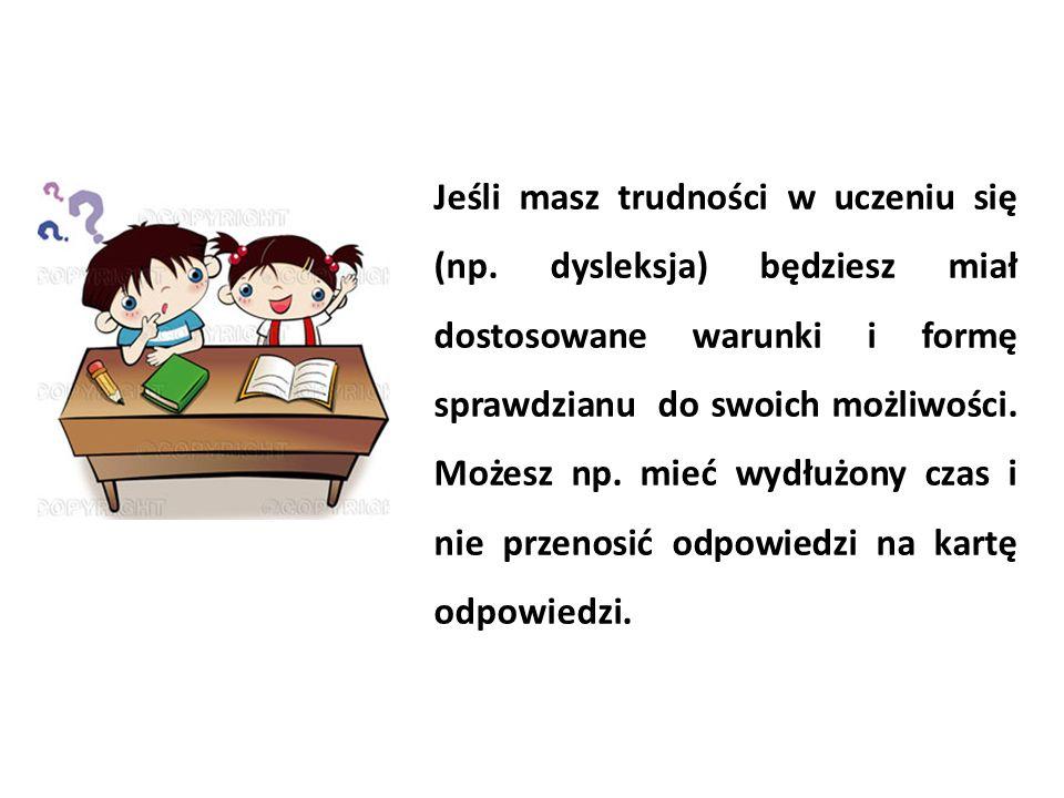 Jeśli masz trudności w uczeniu się (np. dysleksja) będziesz miał dostosowane warunki i formę sprawdzianu do swoich możliwości. Możesz np. mieć wydłużo