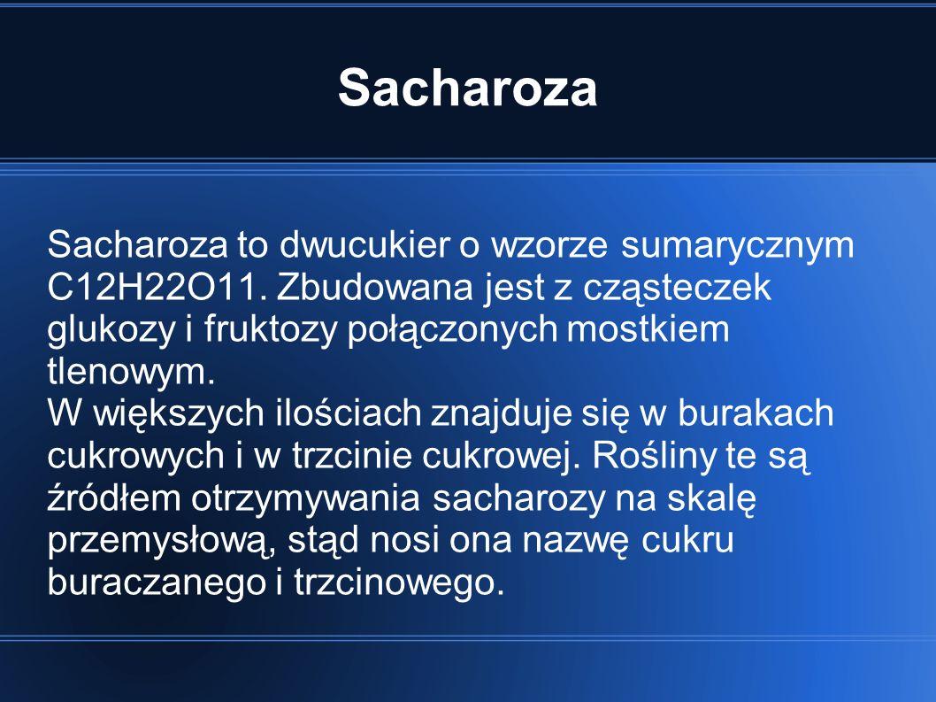 Sacharoza Sacharoza to dwucukier o wzorze sumarycznym C12H22O11.