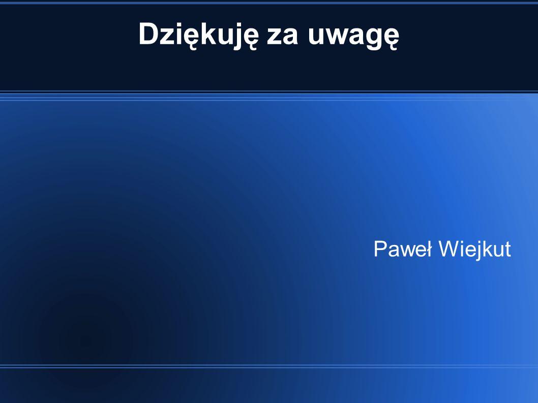 Dziękuję za uwagę Paweł Wiejkut