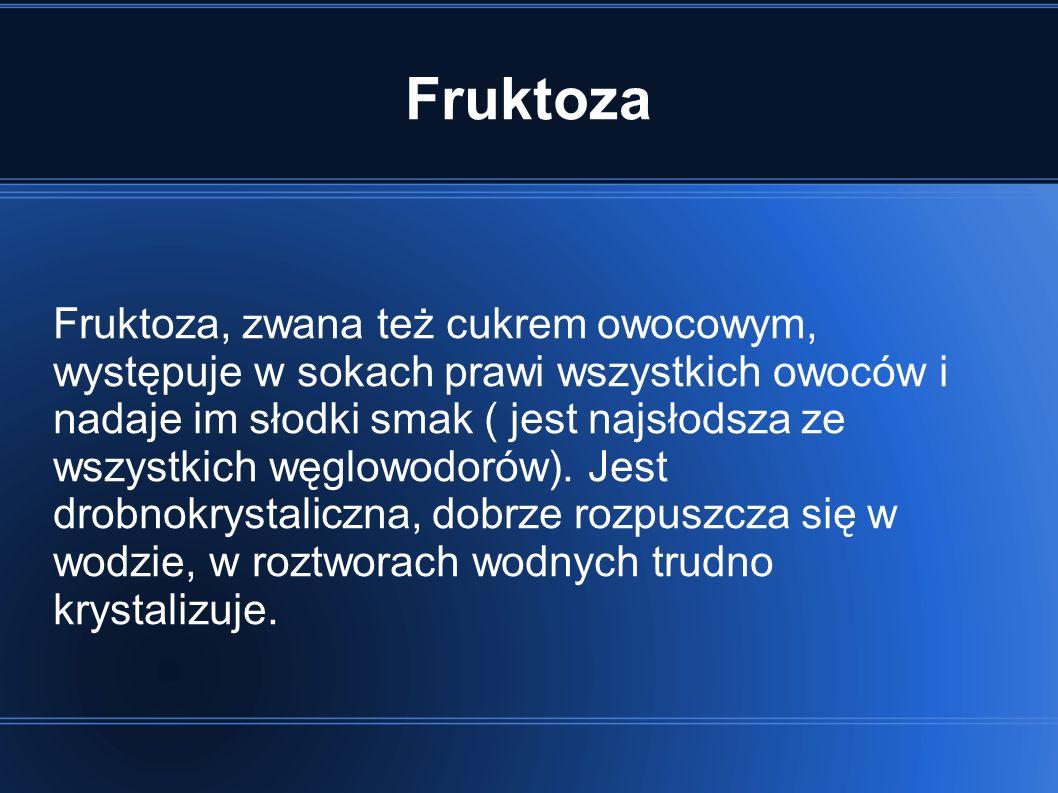 Fruktoza Fruktoza, zwana też cukrem owocowym, występuje w sokach prawi wszystkich owoców i nadaje im słodki smak ( jest najsłodsza ze wszystkich węglowodorów).