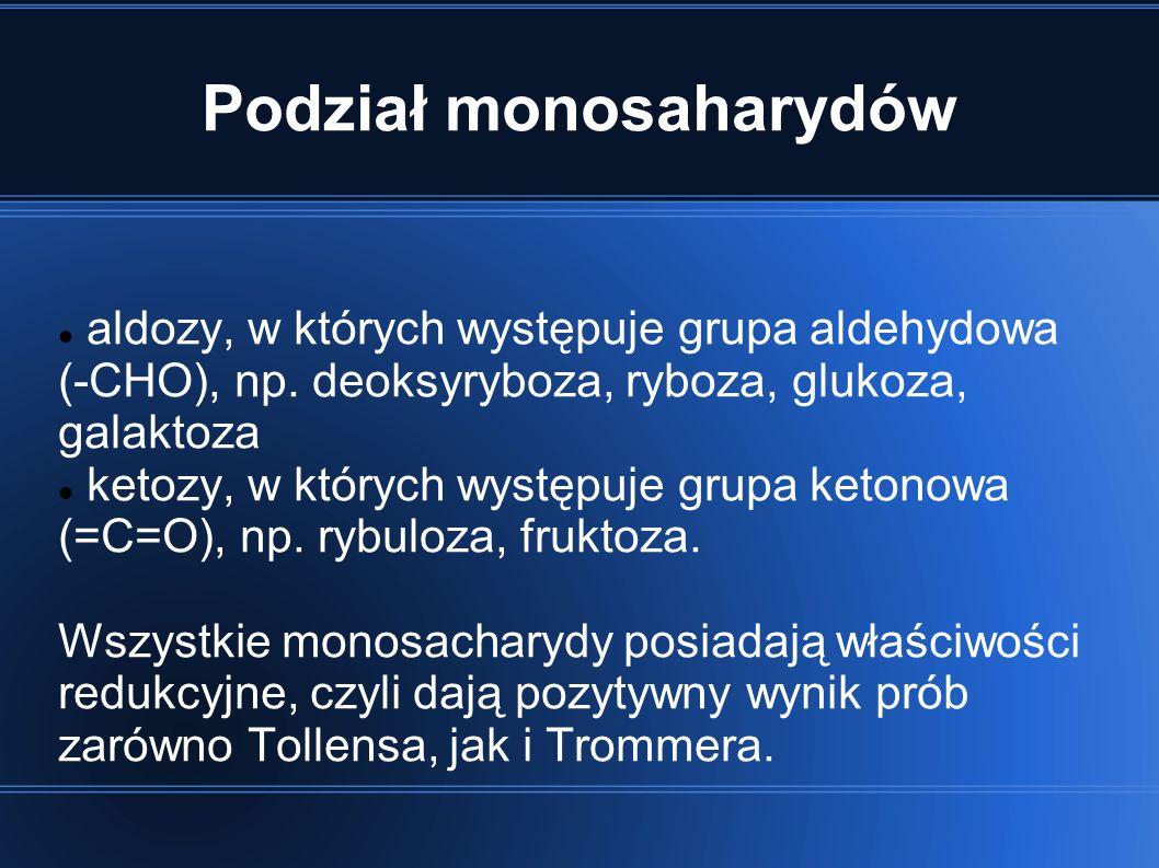 Podział monosaharydów aldozy, w których występuje grupa aldehydowa (-CHO), np.