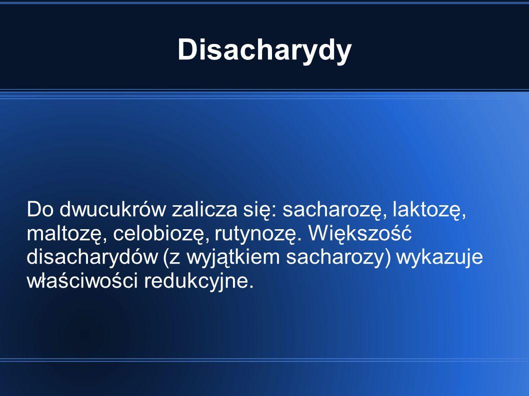 Disacharydy Do dwucukrów zalicza się: sacharozę, laktozę, maltozę, celobiozę, rutynozę.