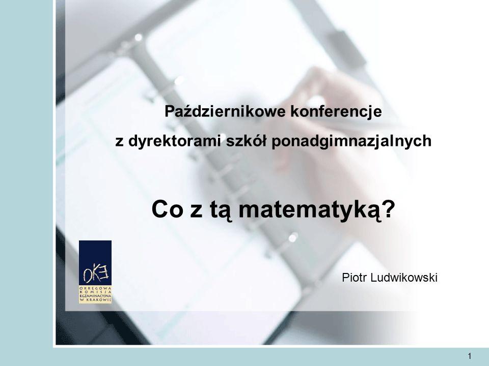 1 Październikowe konferencje z dyrektorami szkół ponadgimnazjalnych Co z tą matematyką.