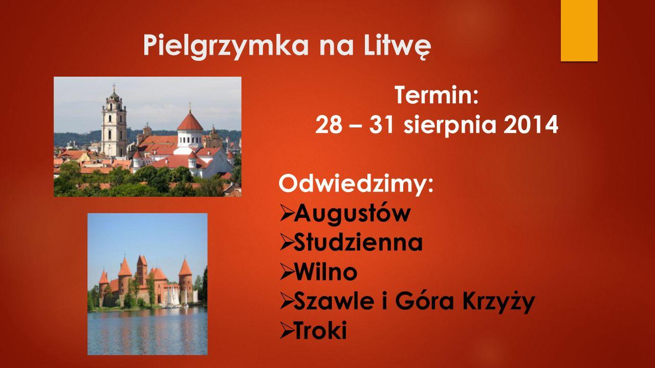 Pielgrzymka na Litwę Termin: 28 – 31 sierpnia 2014 Odwiedzimy:  Augustów  Studzienna  Wilno  Szawle i Góra Krzyży  Troki