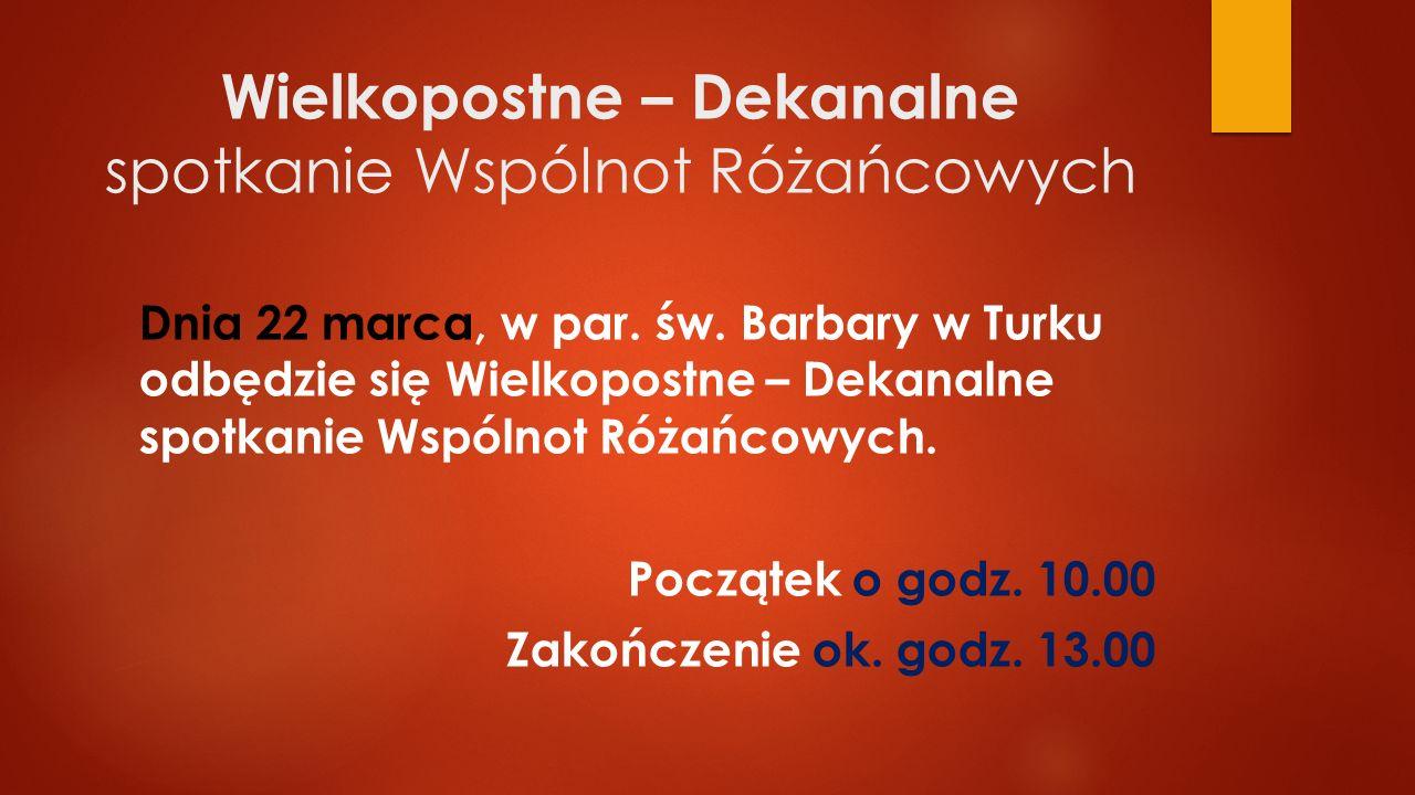 Wielkopostne – Dekanalne spotkanie Wspólnot Różańcowych Dnia 22 marca, w par. św. Barbary w Turku odbędzie się Wielkopostne – Dekanalne spotkanie Wspó