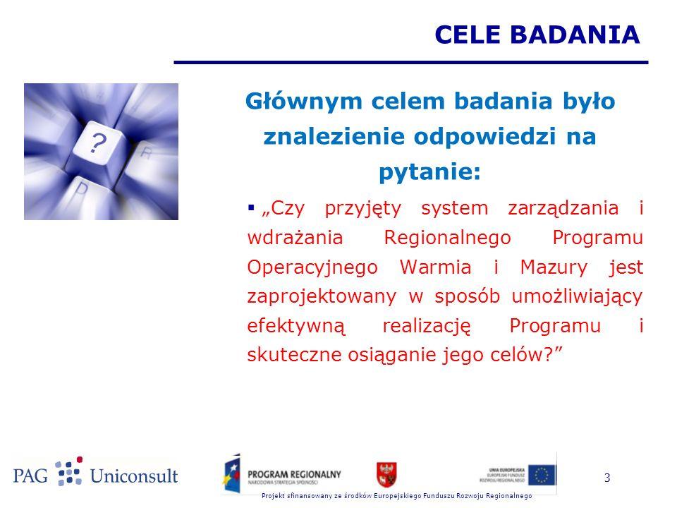 Projekt sfinansowany ze środków Europejskiego Funduszu Rozwoju Regionalnego 3 CELE BADANIA Głównym celem badania było znalezienie odpowiedzi na pytani