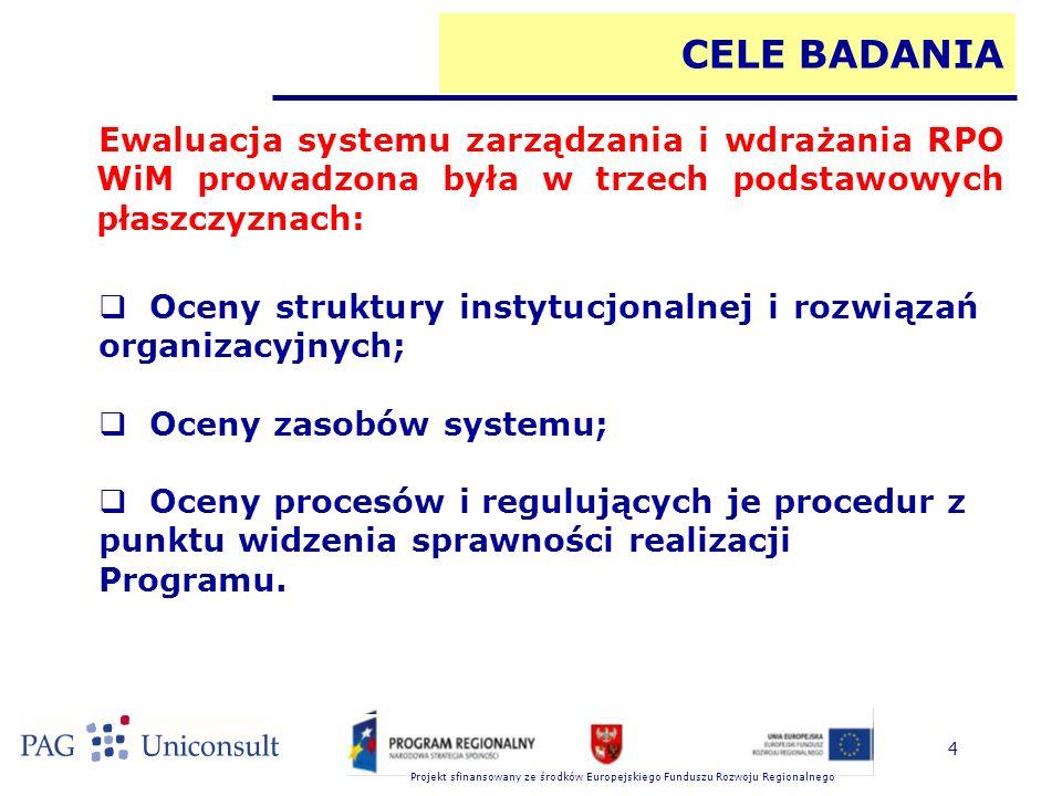 Projekt sfinansowany ze środków Europejskiego Funduszu Rozwoju Regionalnego 4 CELE BADANIA Ewaluacja systemu zarządzania i wdrażania RPO WiM prowadzon