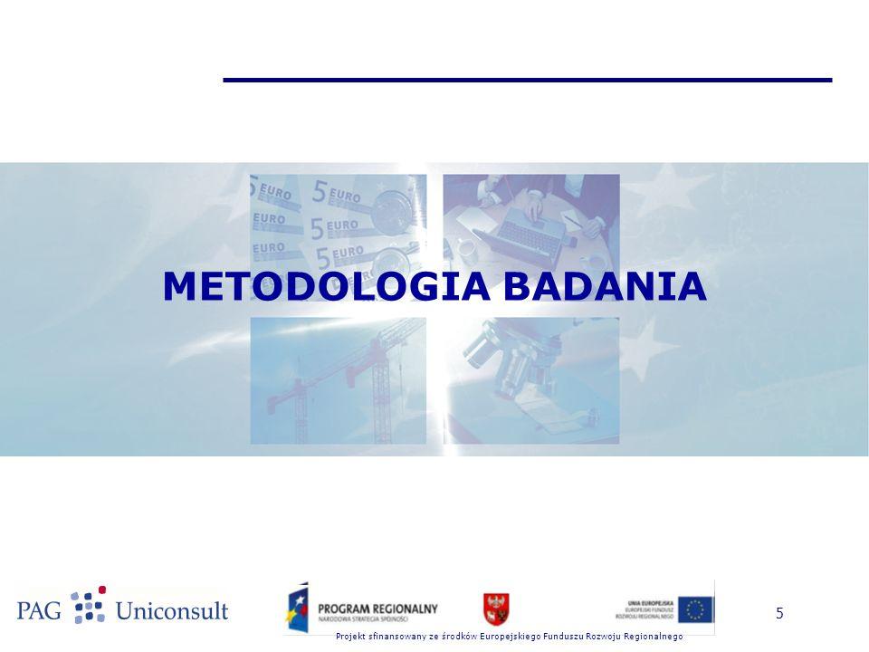 Projekt sfinansowany ze środków Europejskiego Funduszu Rozwoju Regionalnego 5 METODOLOGIA BADANIA