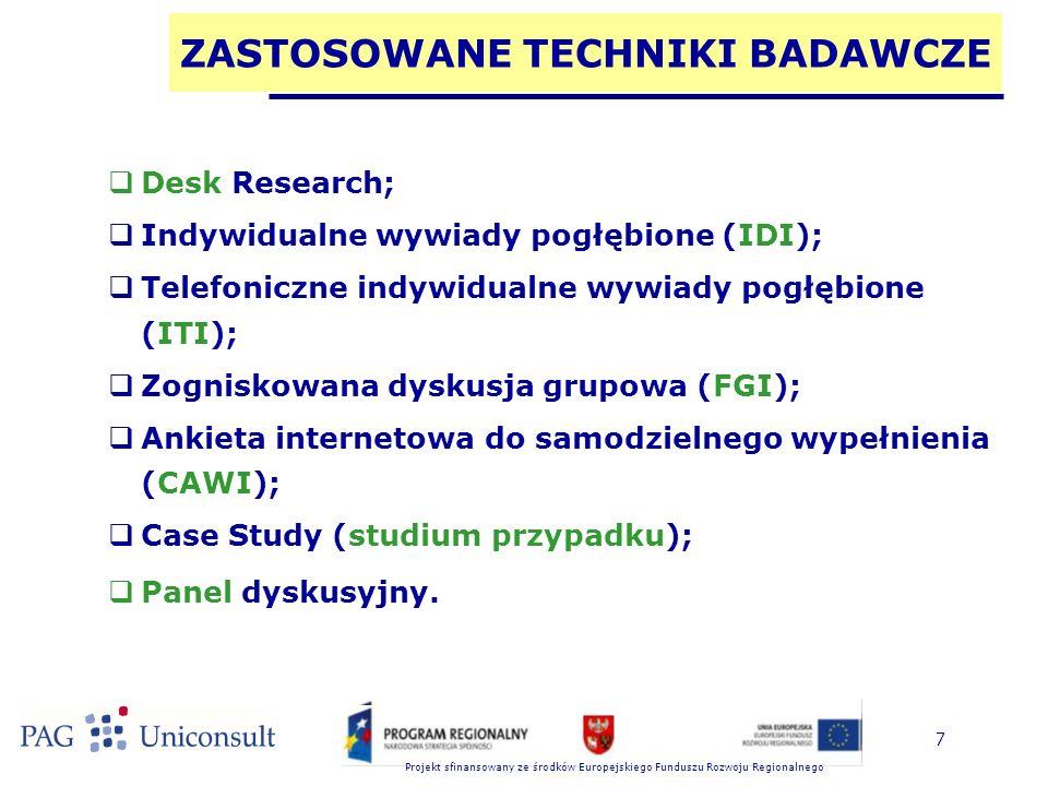 Projekt sfinansowany ze środków Europejskiego Funduszu Rozwoju Regionalnego 7 ZASTOSOWANE TECHNIKI BADAWCZE  Desk Research;  Indywidualne wywiady po