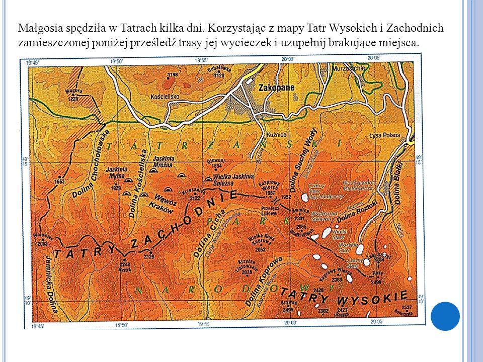 Małgosia spędziła w Tatrach kilka dni. Korzystając z mapy Tatr Wysokich i Zachodnich zamieszczonej poniżej prześledź trasy jej wycieczek i uzupełnij b