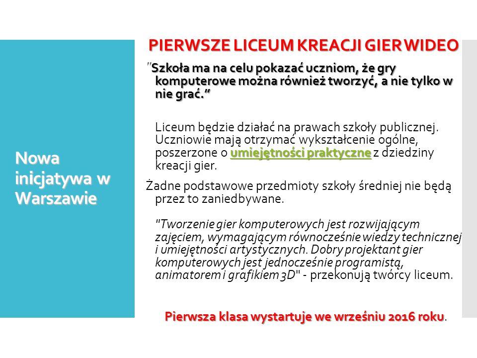 Nowa in i cjatywa w Warszawie PIERWSZE LICEUM KREACJI GIER WIDEO Szkoła ma na celu pokazać uczniom, że gry komputerowe można również tworzyć, a nie ty