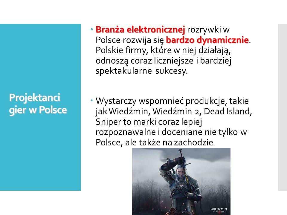 Projektanci gier w Polsce  Branża elektronicznej bardzo dynamicznie  Branża elektronicznej rozrywki w Polsce rozwija się bardzo dynamicznie. Polskie