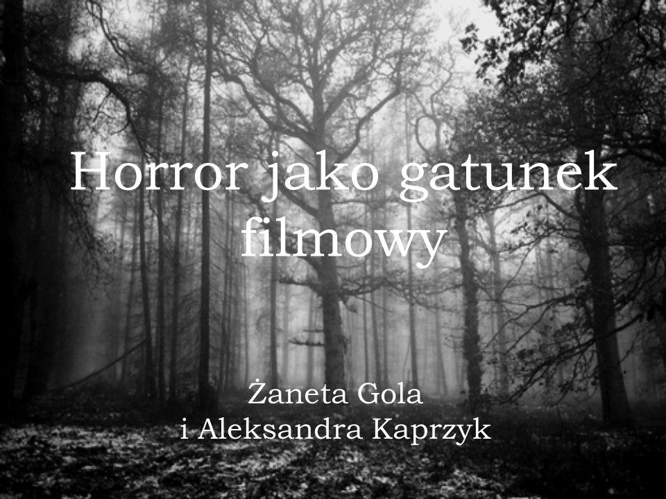 Horror jako gatunek filmowy Żaneta Gola i Aleksandra Kaprzyk