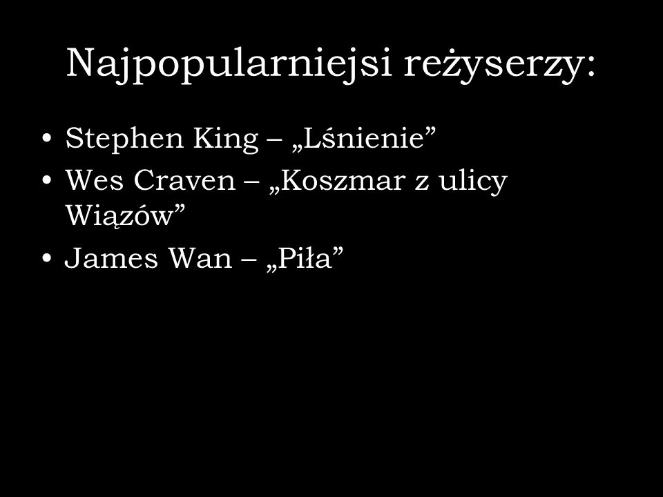 """Najpopularniejsi reżyserzy: Stephen King – """"Lśnienie Wes Craven – """"Koszmar z ulicy Wiązów James Wan – """"Piła"""