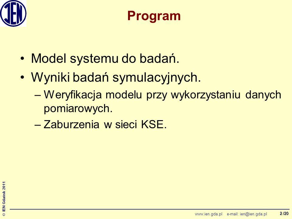 /20 © IEN Gdańsk 2011 www.ien.gda.pl e-mail: ien@ien.gda.pl 2 Program Model systemu do badań.