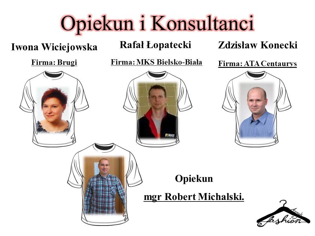 Iwona Wiciejowska Firma: Brugi Rafał Łopatecki Firma: MKS Bielsko-Biała Zdzisław Konecki Firma: ATA Centaurys Opiekun mgr Robert Michalski.