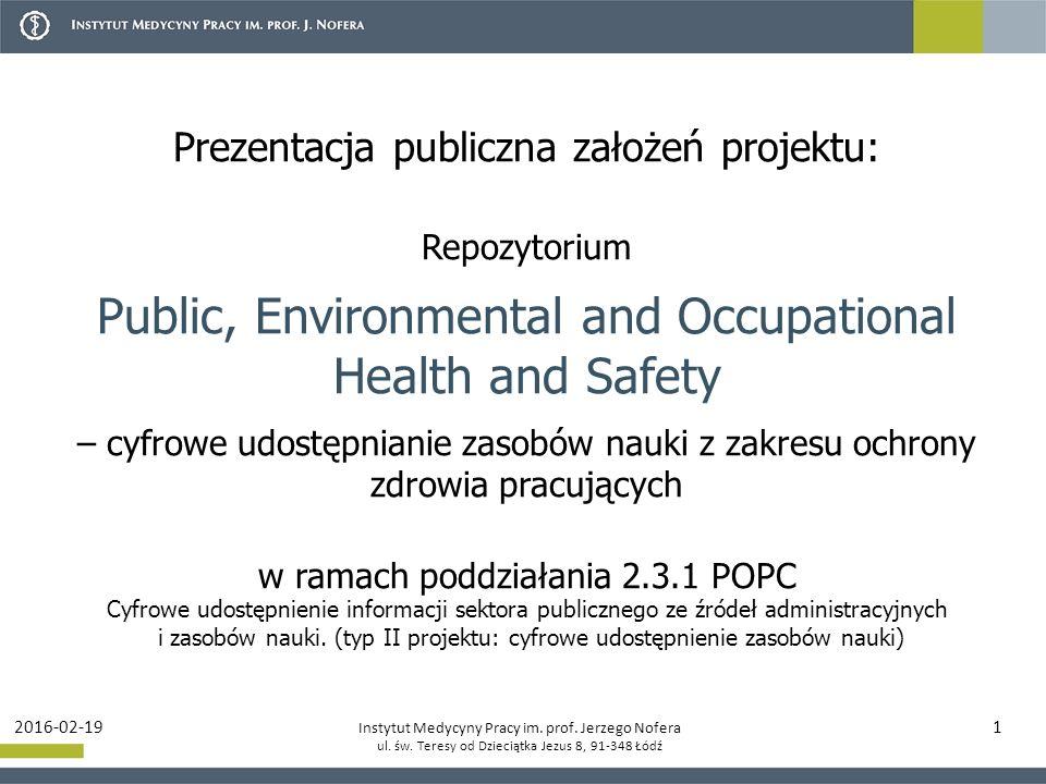 Instytut Medycyny Pracy im. prof. Jerzego Nofera ul. św. Teresy od Dzieciątka Jezus 8, 91-348 Łódź 2016-02-191 Prezentacja publiczna założeń projektu: