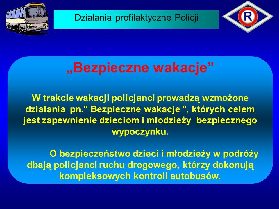 """Działania profilaktyczne Policji """"Bezpieczne wakacje W trakcie wakacji policjanci prowadzą wzmożone działania pn. Bezpieczne wakacje , których celem jest zapewnienie dzieciom i młodzieży bezpiecznego wypoczynku."""