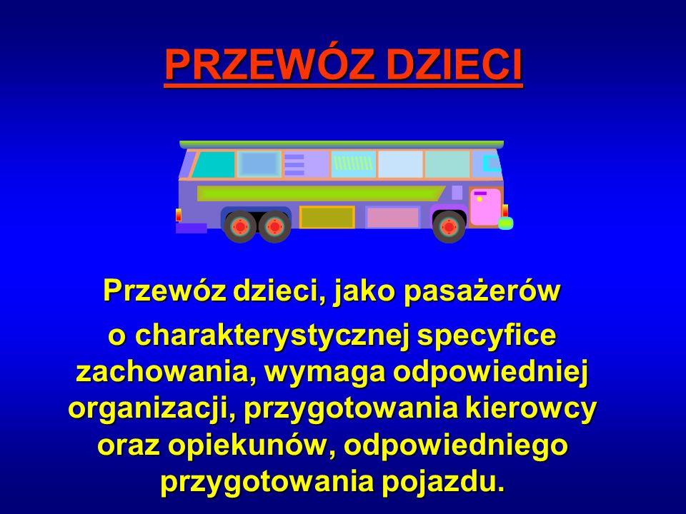 PRZEWÓZ DZIECI Przewóz osób może odbywać się tylko pojazdem do tego przeznaczonym lub przystosowanym.