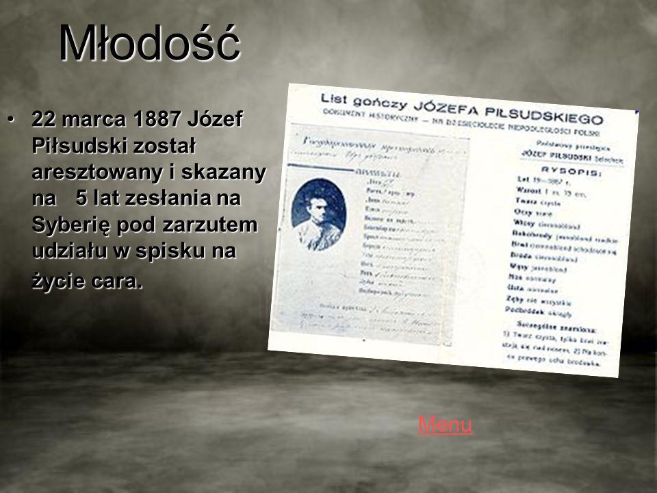 Młodość 22 marca 1887 Józef Piłsudski został aresztowany i skazany na 5 lat zesłania na Syberię pod zarzutem udziału w spisku na życie cara.22 marca 1887 Józef Piłsudski został aresztowany i skazany na 5 lat zesłania na Syberię pod zarzutem udziału w spisku na życie cara.