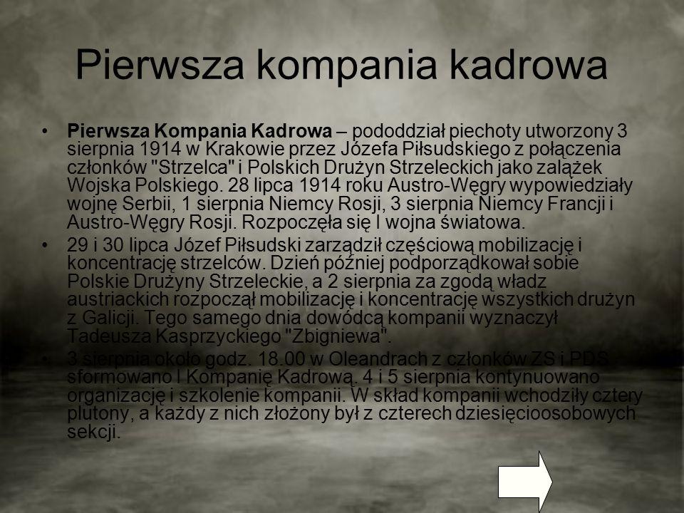 Pierwsza kompania kadrowa Pierwsza Kompania Kadrowa – pododdział piechoty utworzony 3 sierpnia 1914 w Krakowie przez Józefa Piłsudskiego z połączenia członków Strzelca i Polskich Drużyn Strzeleckich jako zalążek Wojska Polskiego.