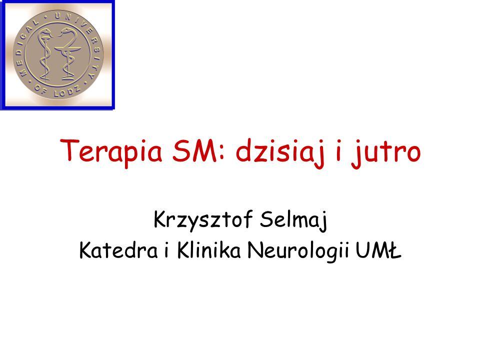 Terapia SM: dzisiaj i jutro Krzysztof Selmaj Katedra i Klinika Neurologii UMŁ