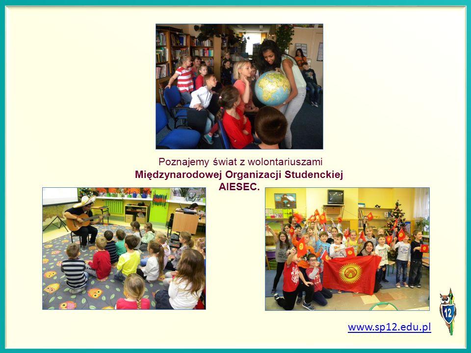 Poznajemy świat z wolontariuszami Międzynarodowej Organizacji Studenckiej AIESEC. www.sp12.edu.pl