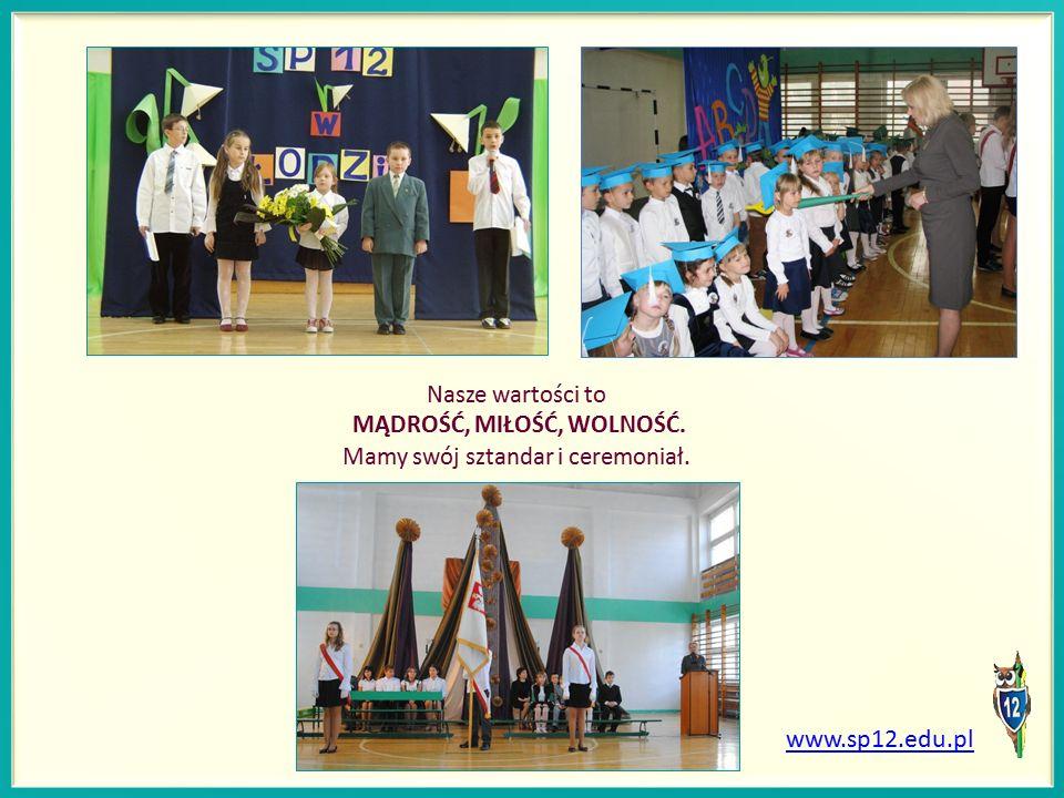 www.sp12.edu.pl Nasze wartości to MĄDROŚĆ, MIŁOŚĆ, WOLNOŚĆ. Mamy swój sztandar i ceremoniał.