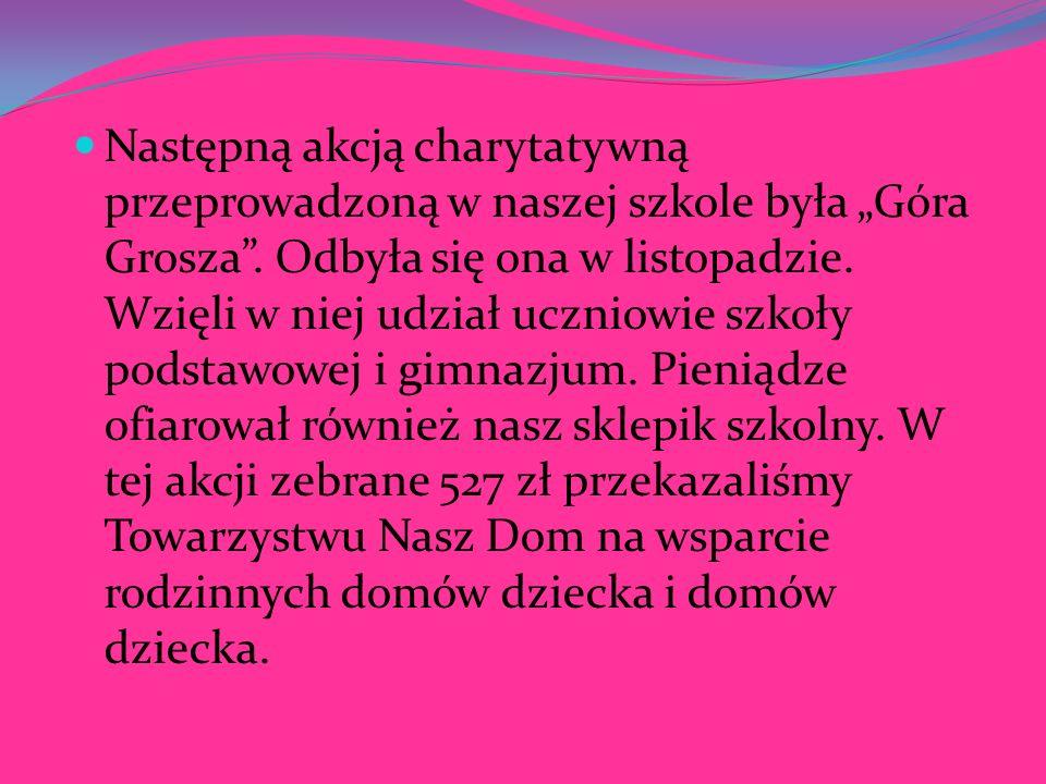 """Następną akcją charytatywną przeprowadzoną w naszej szkole była """"Góra Grosza ."""
