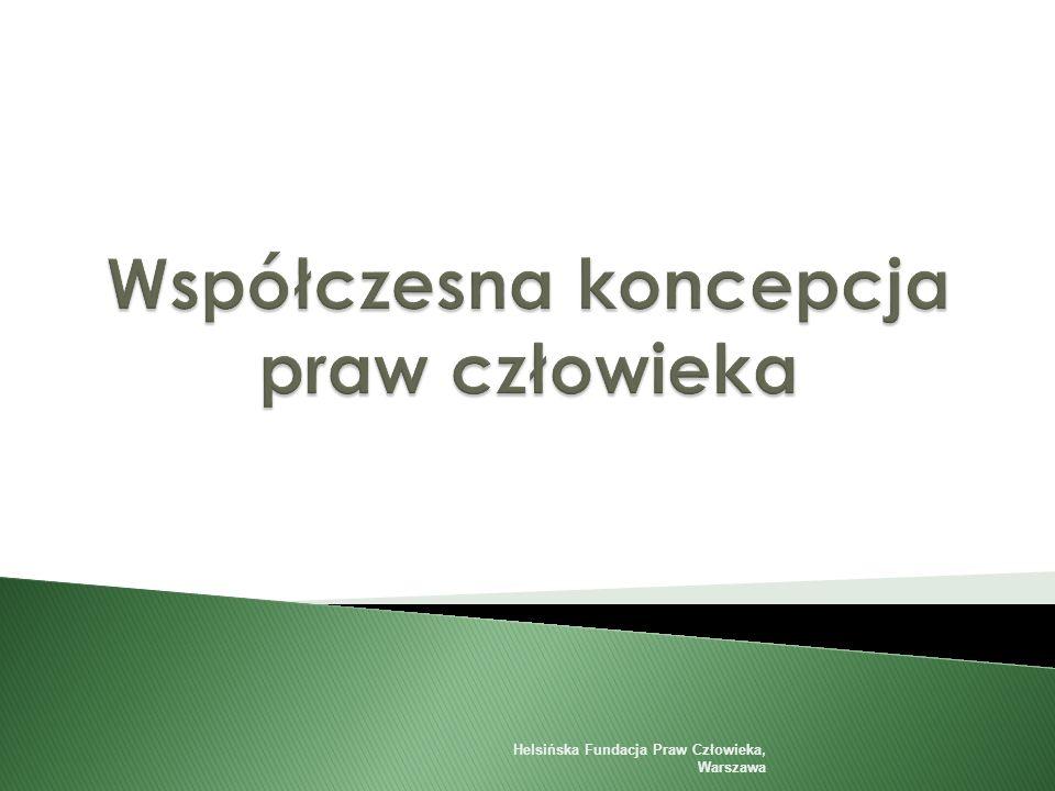  Podmiotowe uprawnienia przysługujące poszczególnym jednostkom np.: - Wolność słowa - Prawo do nauki - Prawo do sądu Helsińska Fundacja Praw Człowieka, Warszawa