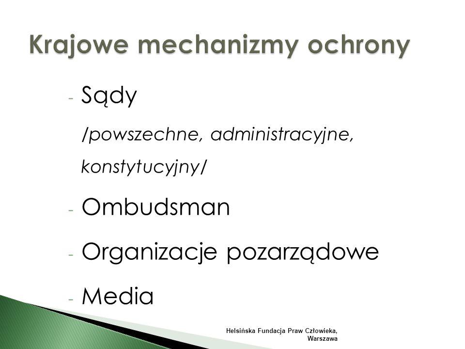- Sądy /powszechne, administracyjne, konstytucyjny/ - Ombudsman - Organizacje pozarządowe - Media Helsińska Fundacja Praw Człowieka, Warszawa
