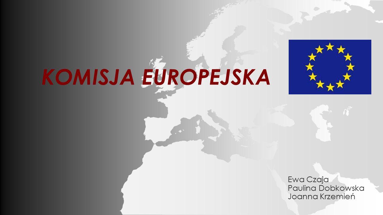 KOMISJA EUROPEJSKA Ewa Czaja Paulina Dobkowska Joanna Krzemień