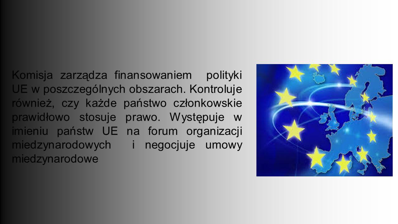 Komisja zarządza finansowaniem polityki UE w poszczególnych obszarach.