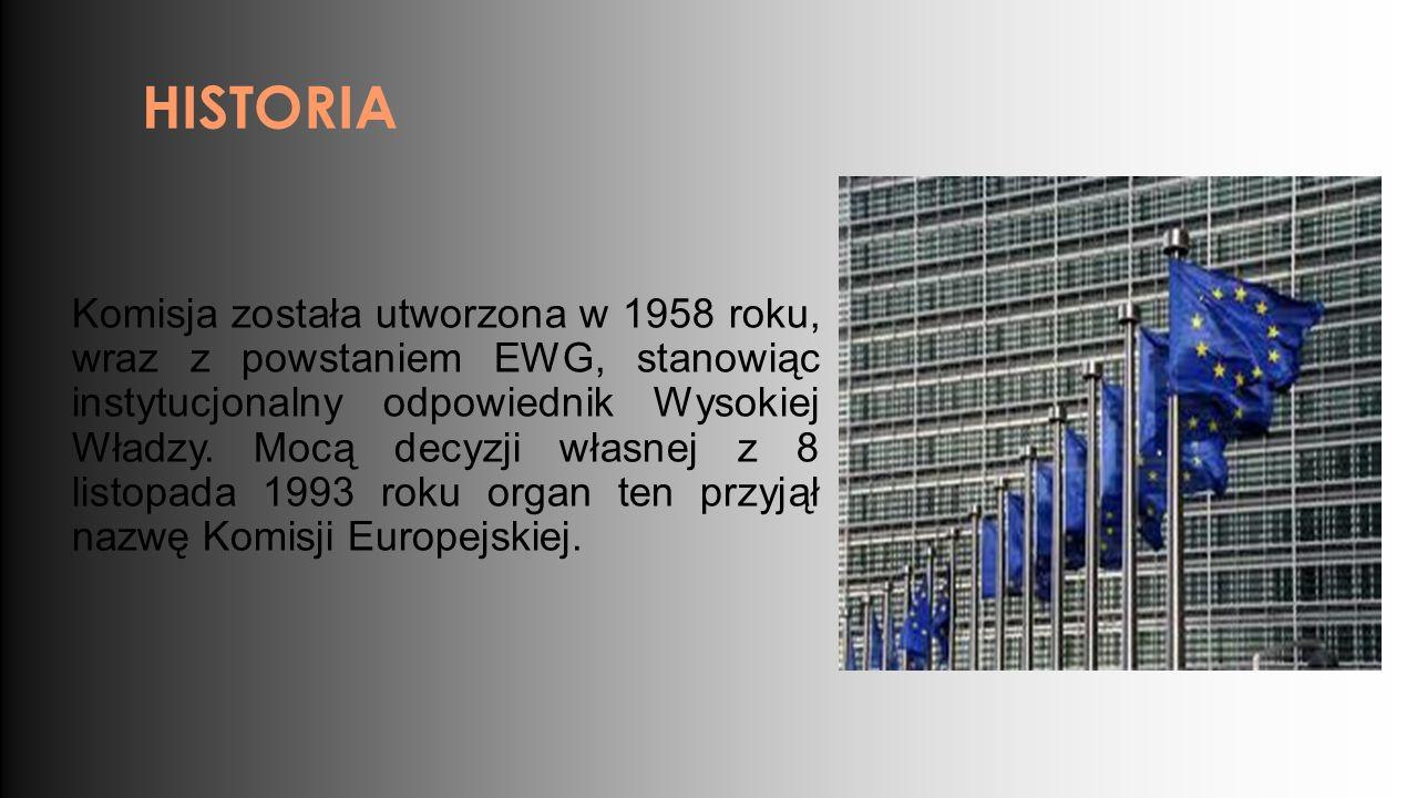 HISTORIA Komisja została utworzona w 1958 roku, wraz z powstaniem EWG, stanowiąc instytucjonalny odpowiednik Wysokiej Władzy.