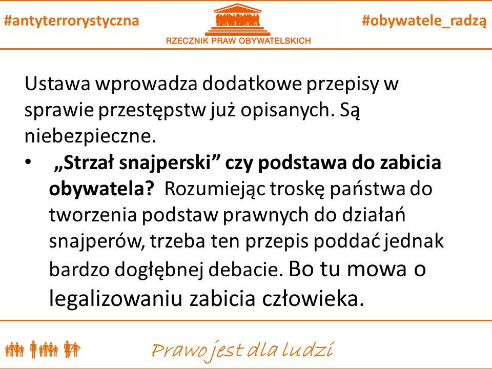  P Prawo jest dla ludzi #obywatele_radzą#antyterrorystyczna Ustawa wprowadza dodatkowe przepisy w sprawie przestępstw już opisanych.