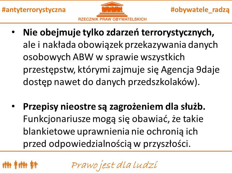  P Prawo jest dla ludzi #obywatele_radzą#antyterrorystyczna Nie obejmuje tylko zdarzeń terrorystycznych, ale i nakłada obowiązek przekazywania danych osobowych ABW w sprawie wszystkich przestępstw, którymi zajmuje się Agencja 9daje dostęp nawet do danych przedszkolaków).