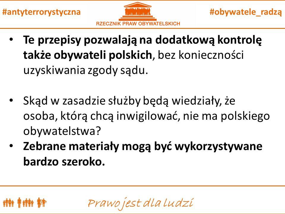  P Prawo jest dla ludzi #obywatele_radzą#antyterrorystyczna Te przepisy pozwalają na dodatkową kontrolę także obywateli polskich, bez konieczności uzyskiwania zgody sądu.