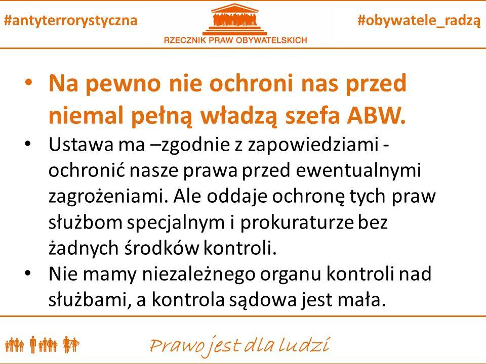  P Prawo jest dla ludzi #obywatele_radzą#antyterrorystyczna Na pewno nie ochroni nas przed niemal pełną władzą szefa ABW.
