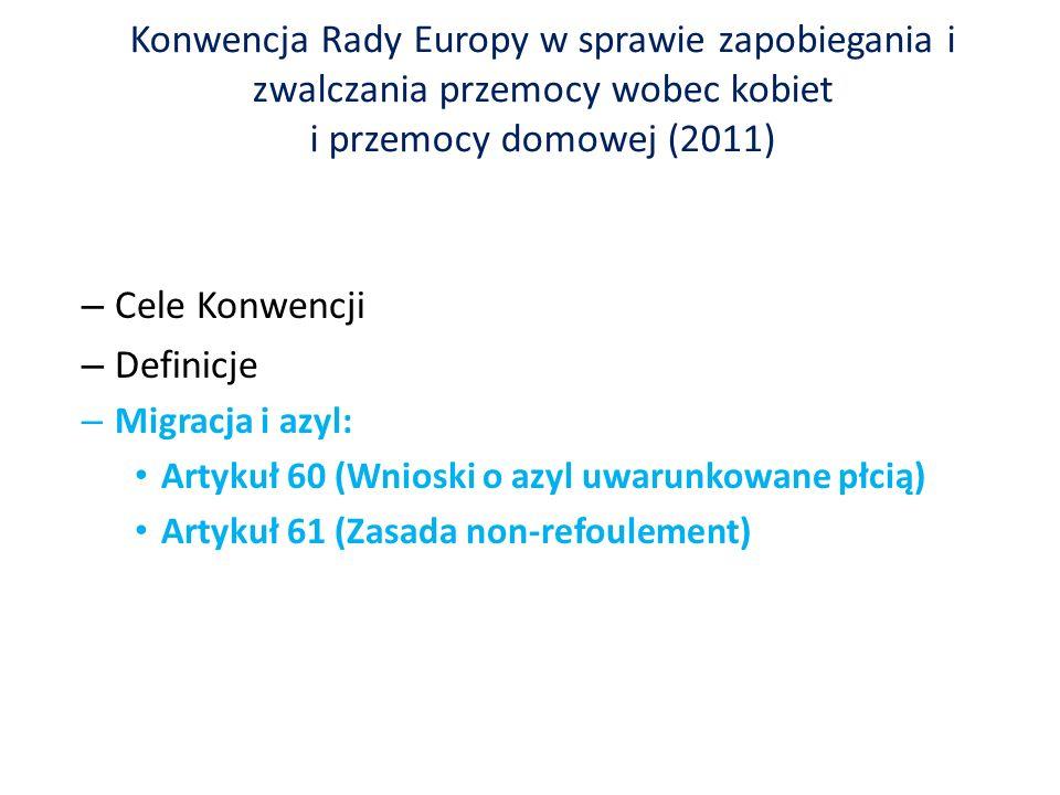 Konwencja Rady Europy w sprawie zapobiegania i zwalczania przemocy wobec kobiet i przemocy domowej (2011) – Cele Konwencji – Definicje – Migracja i azyl: Artykuł 60 (Wnioski o azyl uwarunkowane płcią) Artykuł 61 (Zasada non-refoulement)