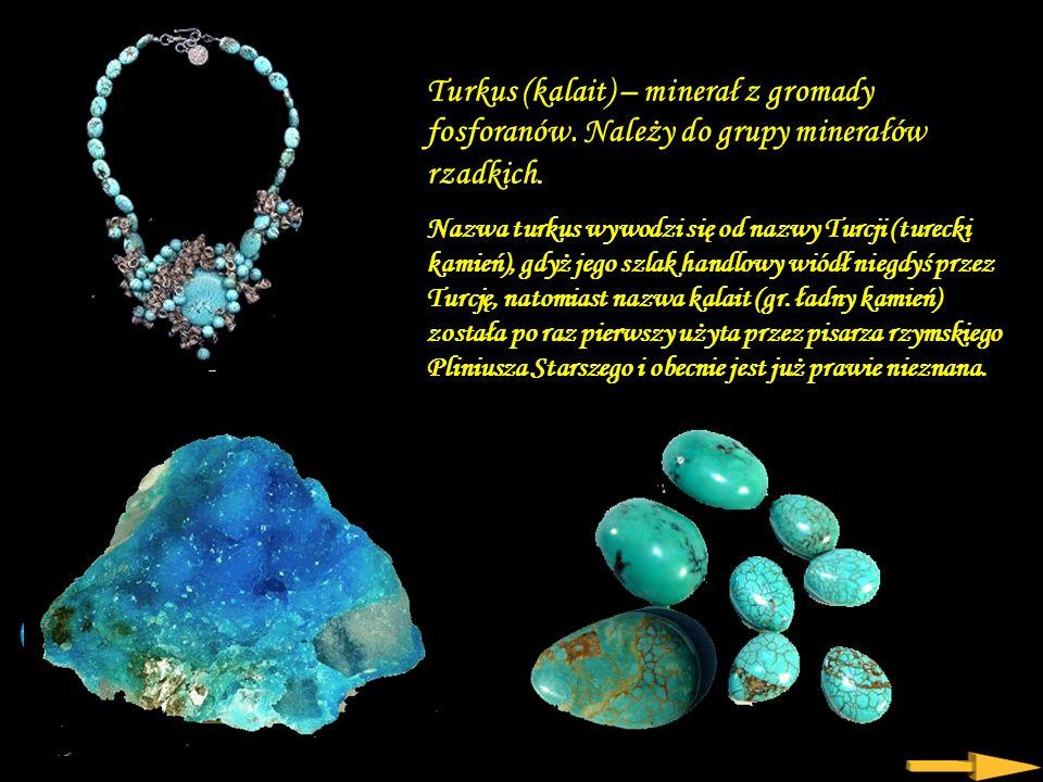 Turkus (kalait) – minerał z gromady fosforanów.Należy do grupy minerałów rzadkich.