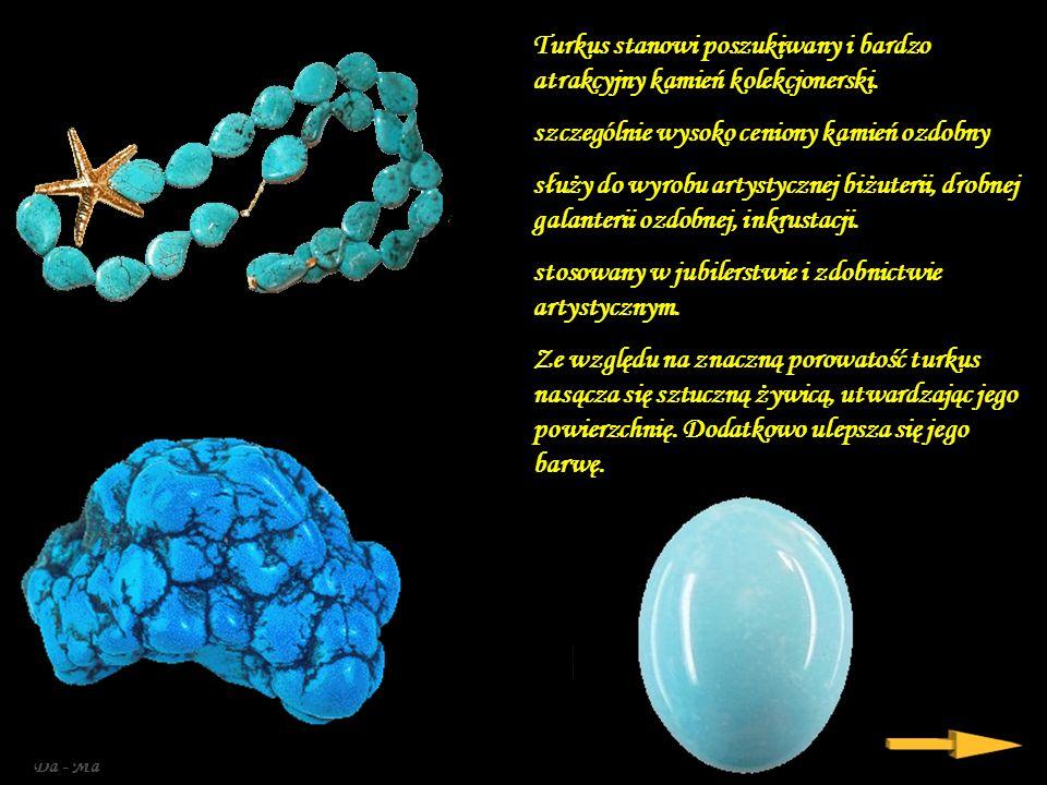 Da - Ma Turkus stanowi poszukiwany i bardzo atrakcyjny kamień kolekcjonerski.