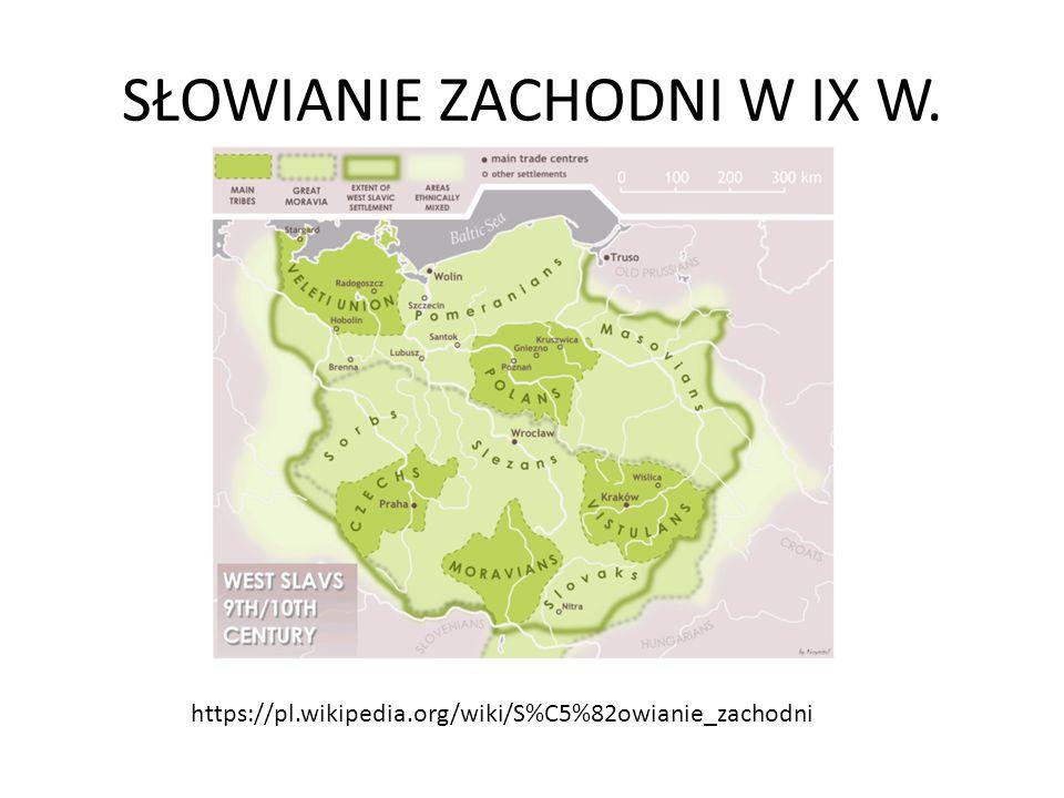 SŁOWIANIE ZACHODNI W IX W. https://pl.wikipedia.org/wiki/S%C5%82owianie_zachodni