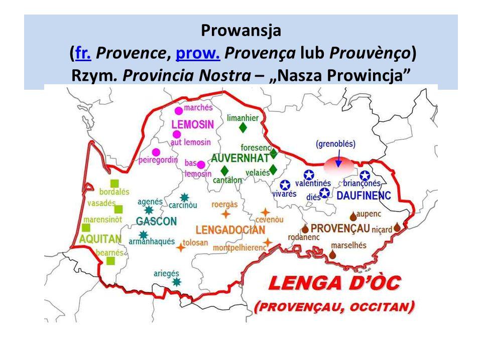"""Prowansja (fr. Provence, prow. Provença lub Prouvènço) Rzym. Provincia Nostra – """"Nasza Prowincja""""fr.prow."""