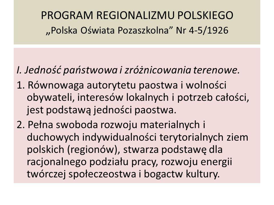 """PROGRAM REGIONALIZMU POLSKIEGO """" Polska Oświata Pozaszkolna"""" Nr 4-5/1926 I. Jedność państwowa i zróżnicowania terenowe. 1. Równowaga autorytetu paostw"""