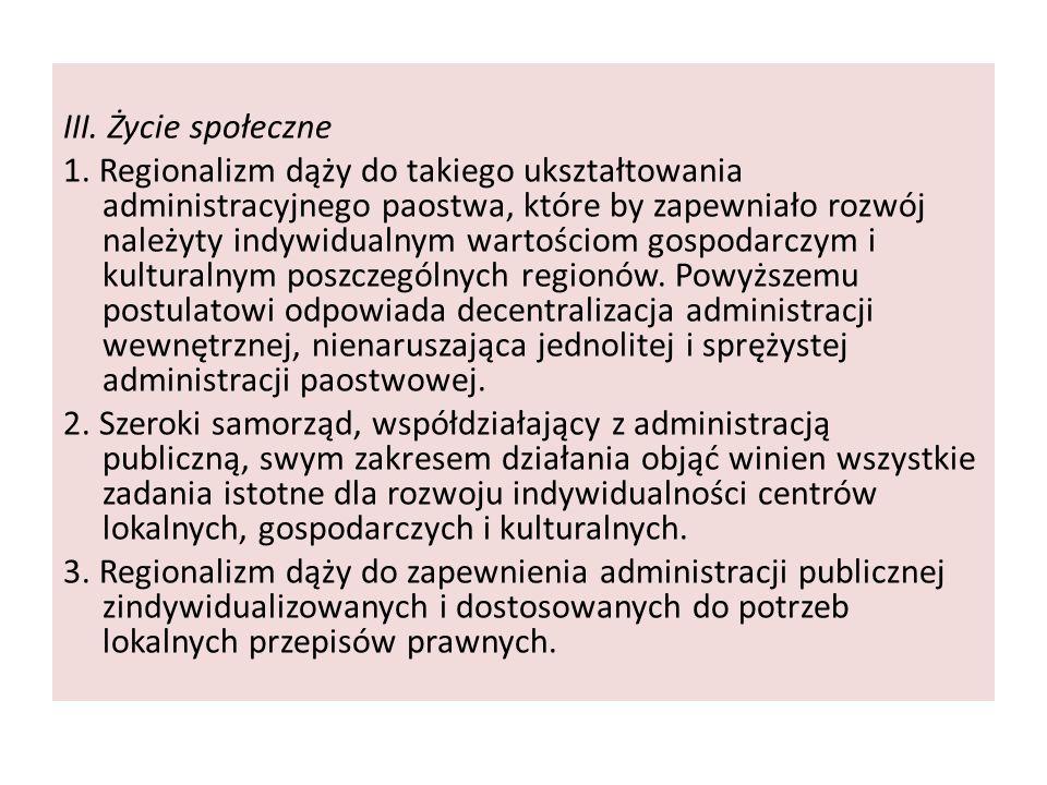 III. Życie społeczne 1. Regionalizm dąży do takiego ukształtowania administracyjnego paostwa, które by zapewniało rozwój należyty indywidualnym wartoś