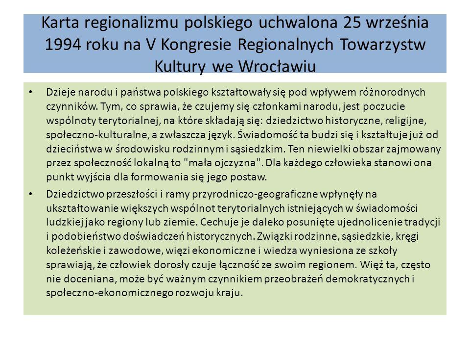 Karta regionalizmu polskiego uchwalona 25 września 1994 roku na V Kongresie Regionalnych Towarzystw Kultury we Wrocławiu Dzieje narodu i państwa polsk