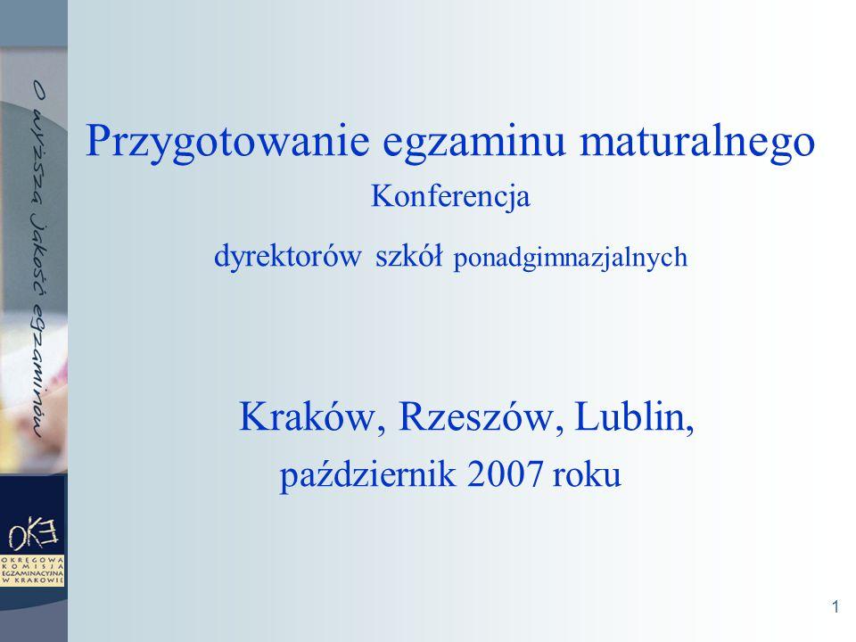 1 Przygotowanie egzaminu maturalnego Konferencja dyrektorów szkół ponadgimnazjalnych Kraków, Rzeszów, Lublin, październik 2007 roku