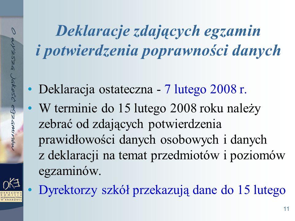 11 Deklaracje zdających egzamin i potwierdzenia poprawności danych Deklaracja ostateczna - 7 lutego 2008 r.